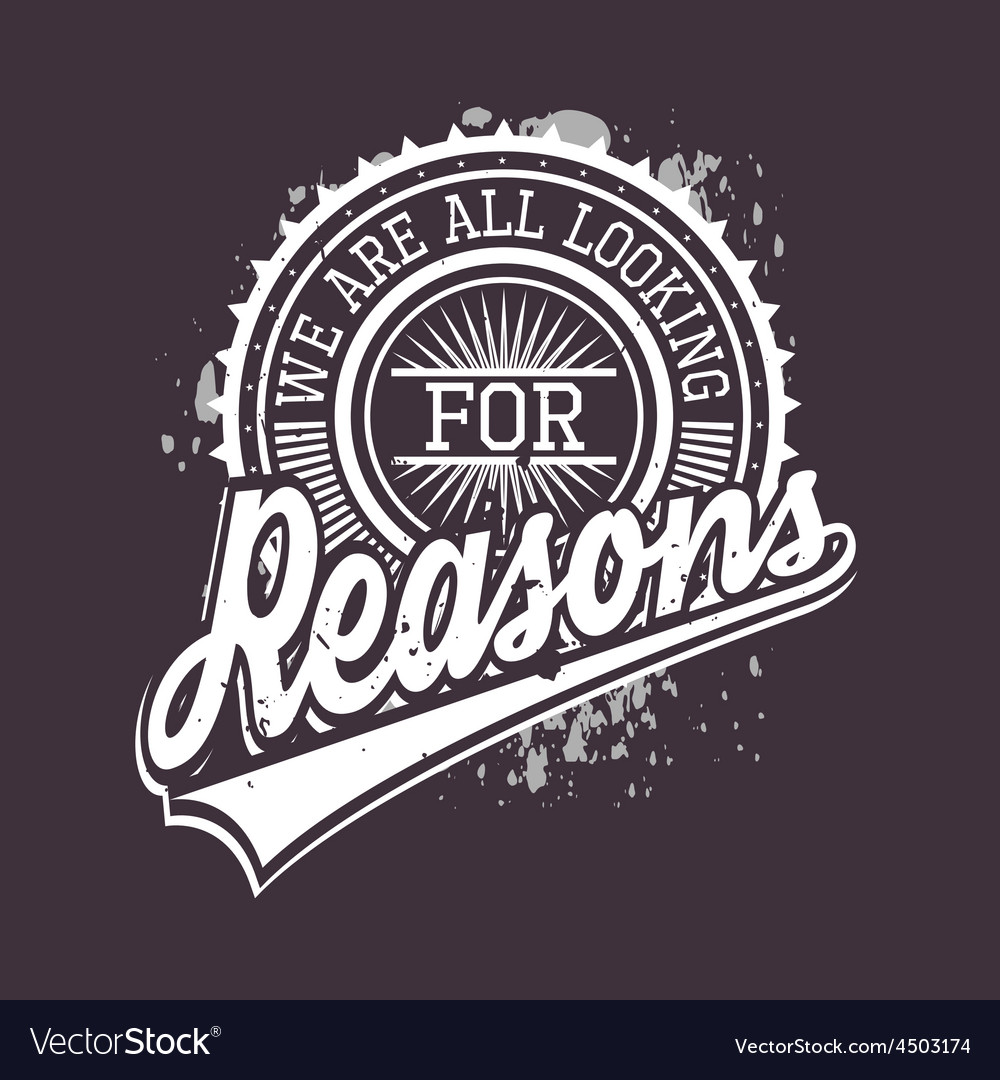 We are all looking for reasons t-shirt typography vector | Price: 1 Credit (USD $1)