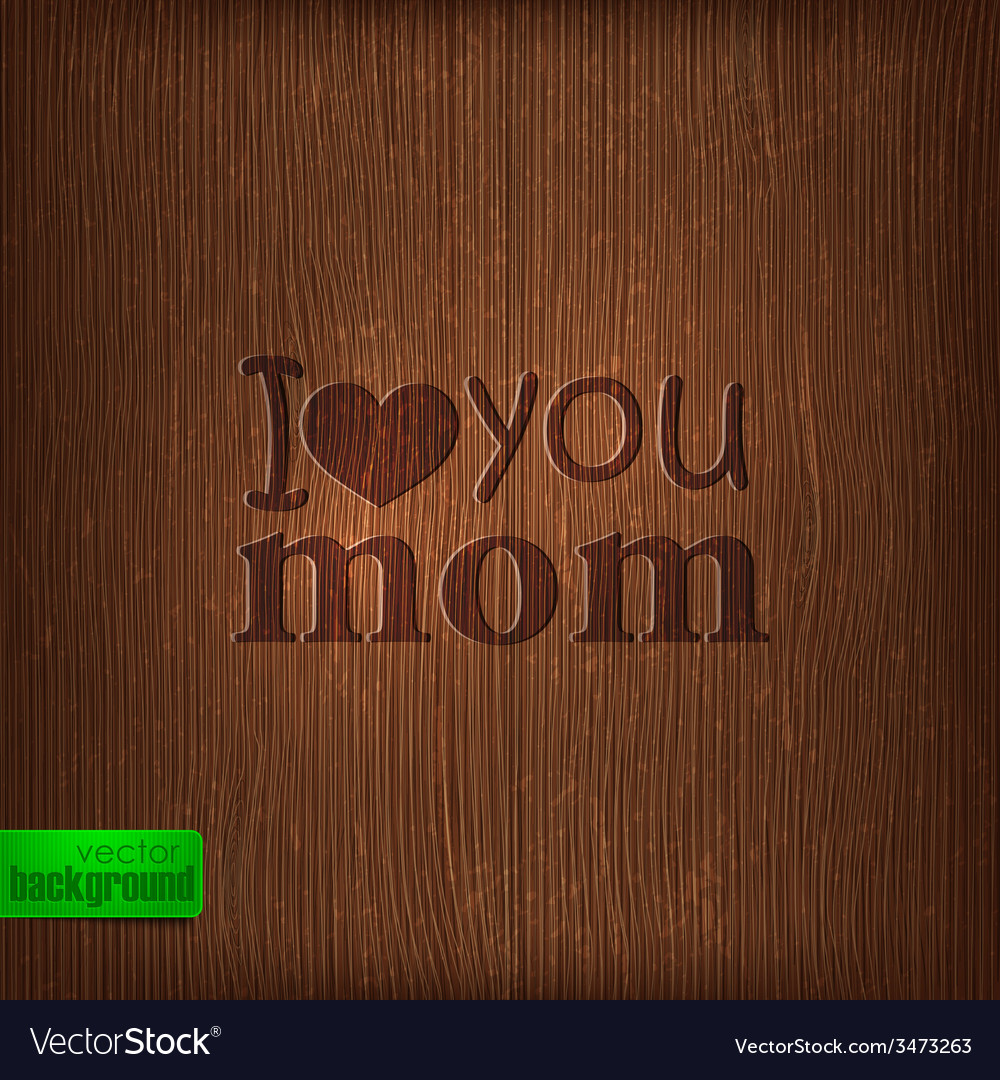 I love you mom abstract holiday with wood vector | Price: 1 Credit (USD $1)