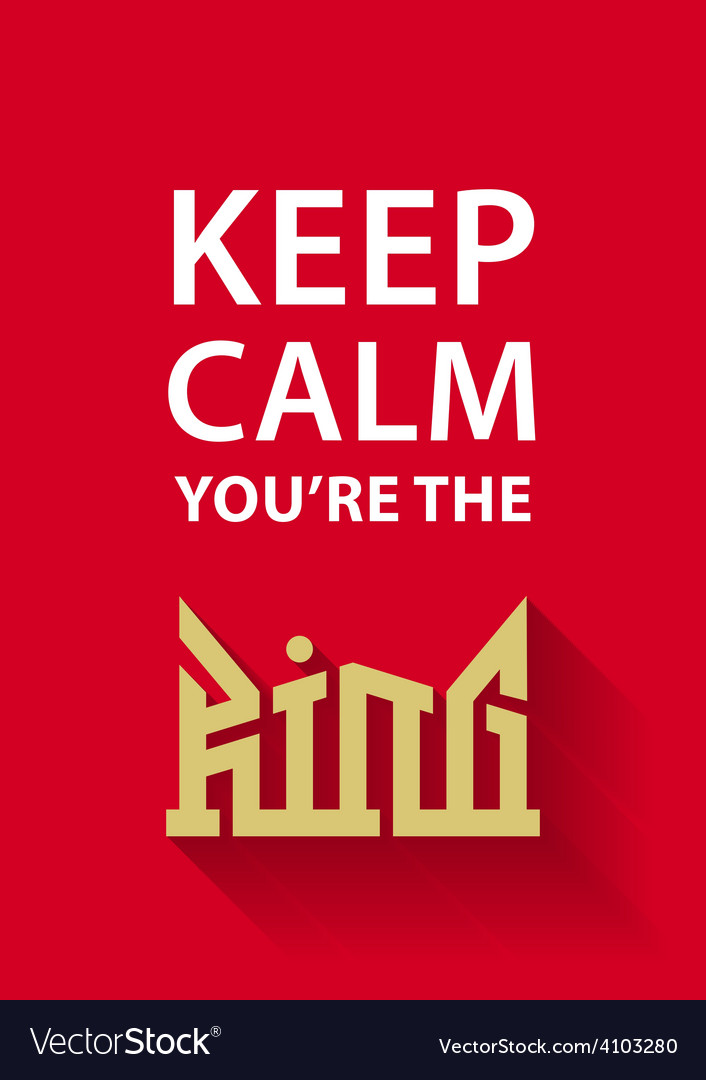 Keep calm youre the king poster with golden crown vector | Price: 1 Credit (USD $1)