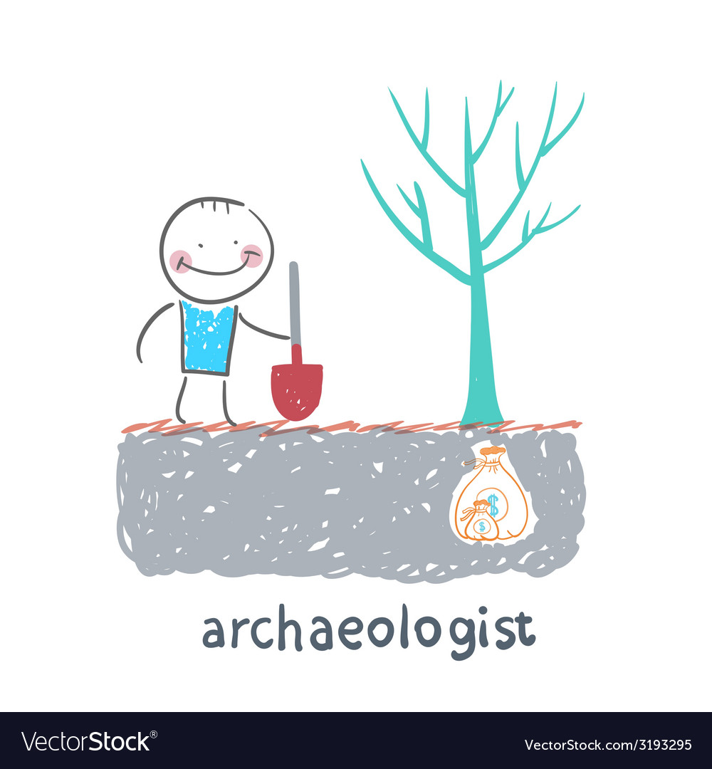 Archaeologist is the place where the money is vector | Price: 1 Credit (USD $1)