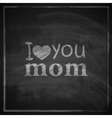 I love you mom abstract holiday with blackboard vector