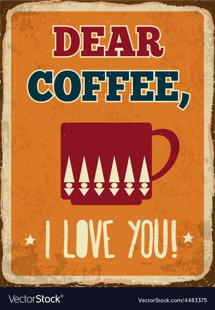Retro metal sign dear coffee i love you vector | Price: 1 Credit (USD $1)