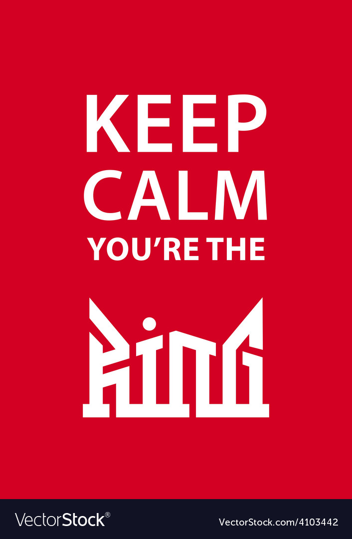 Keep calm youre the king poster with crown vector | Price: 1 Credit (USD $1)