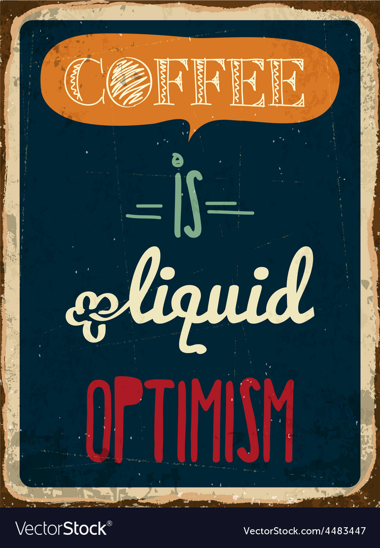 Retro metal sign coffee is liquid optimism vector | Price: 1 Credit (USD $1)