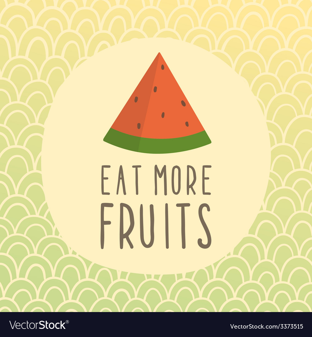 Eat more fruits card with piece of watermelon vector   Price: 1 Credit (USD $1)