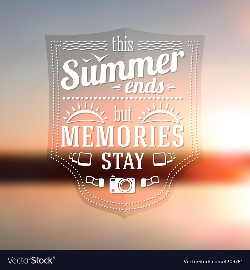 Summer ends but memories stay typographic message vector