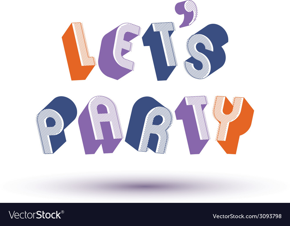 Let us party phrase made with 3d retro style vector | Price: 1 Credit (USD $1)