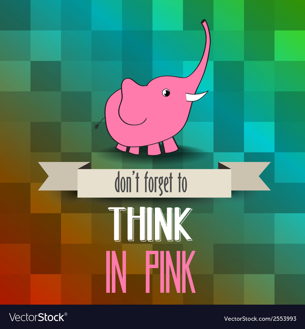 Poster with pink elephant and message dont forget vector | Price: 1 Credit (USD $1)