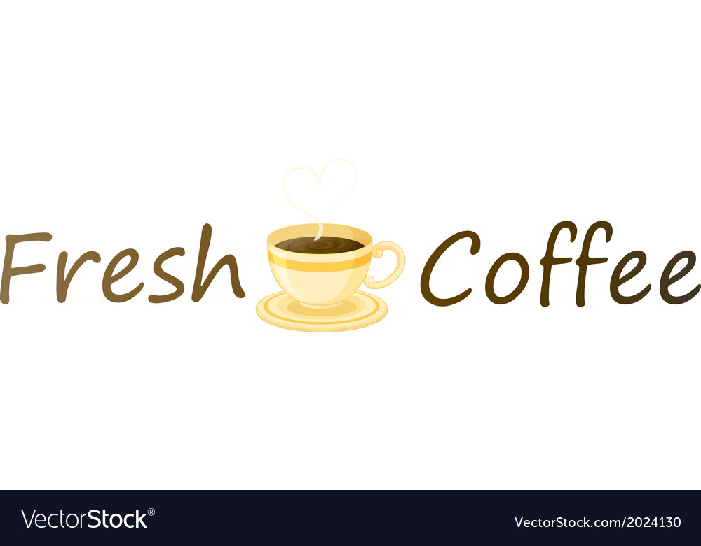 A fresh coffee label with a cup of hot coffee vector | Price: 1 Credit (USD $1)