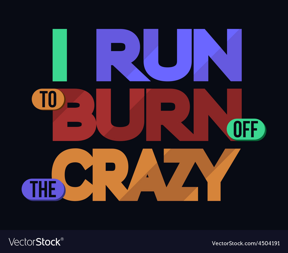 I run to burn off crazy t-shirt typography vector | Price: 1 Credit (USD $1)