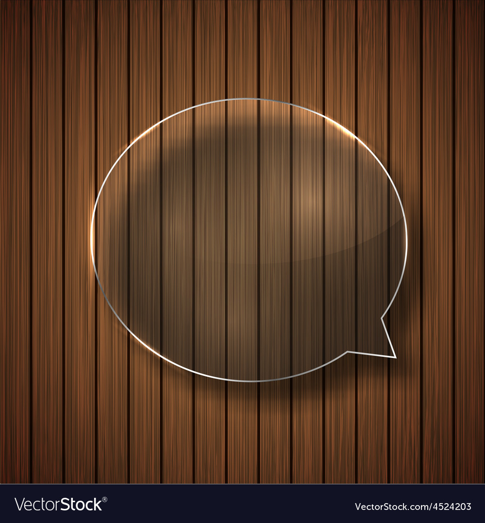 Modern glass bubble speech on wood vector | Price: 1 Credit (USD $1)