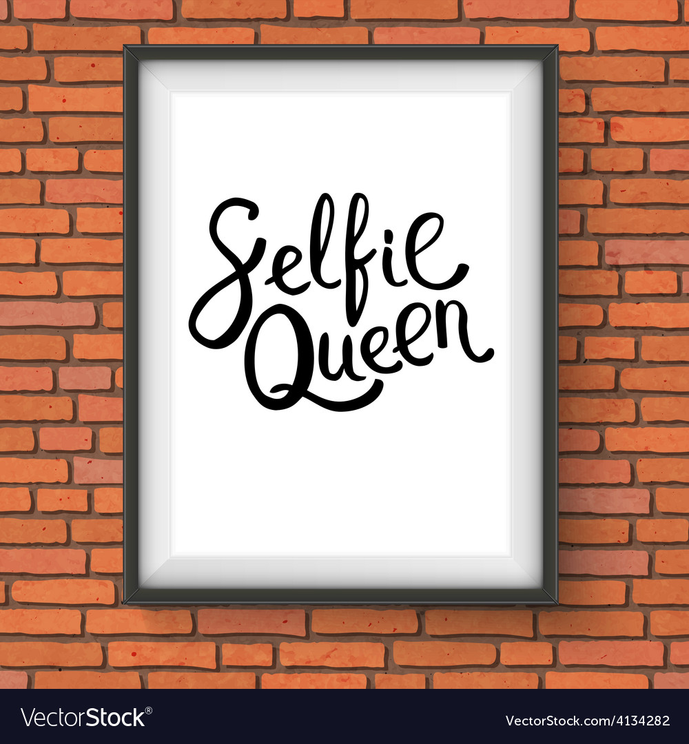 Selfie queen phrase in a frame on brick wall vector | Price: 1 Credit (USD $1)