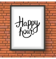 Happy hour phrase in a frame hanging on brick wall vector