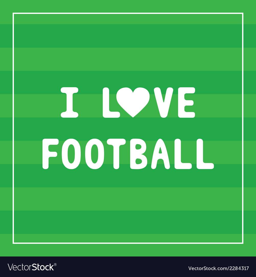 I love football3 vector | Price: 1 Credit (USD $1)
