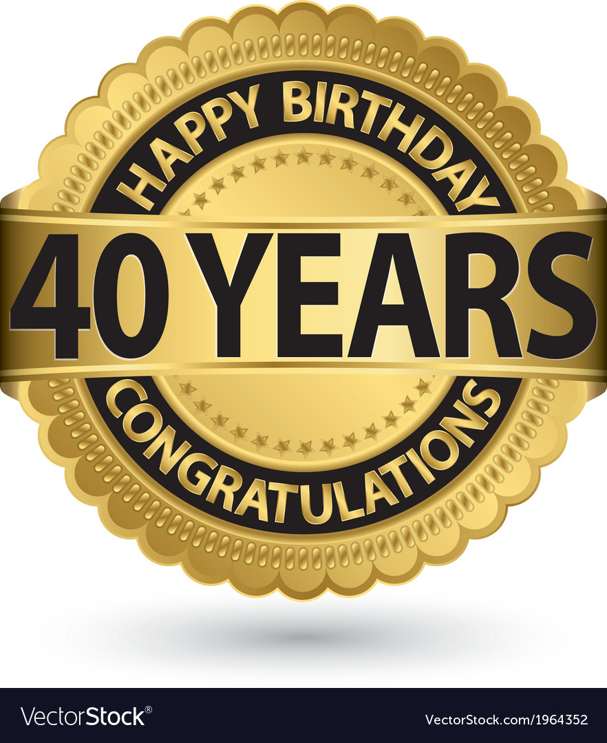 Happy birthday 40 years gold label vector | Price: 1 Credit (USD $1)