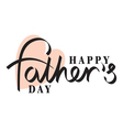 Fathers day hand lettering handmade calligraphy vector