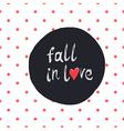 Fall in love polka dot white vector