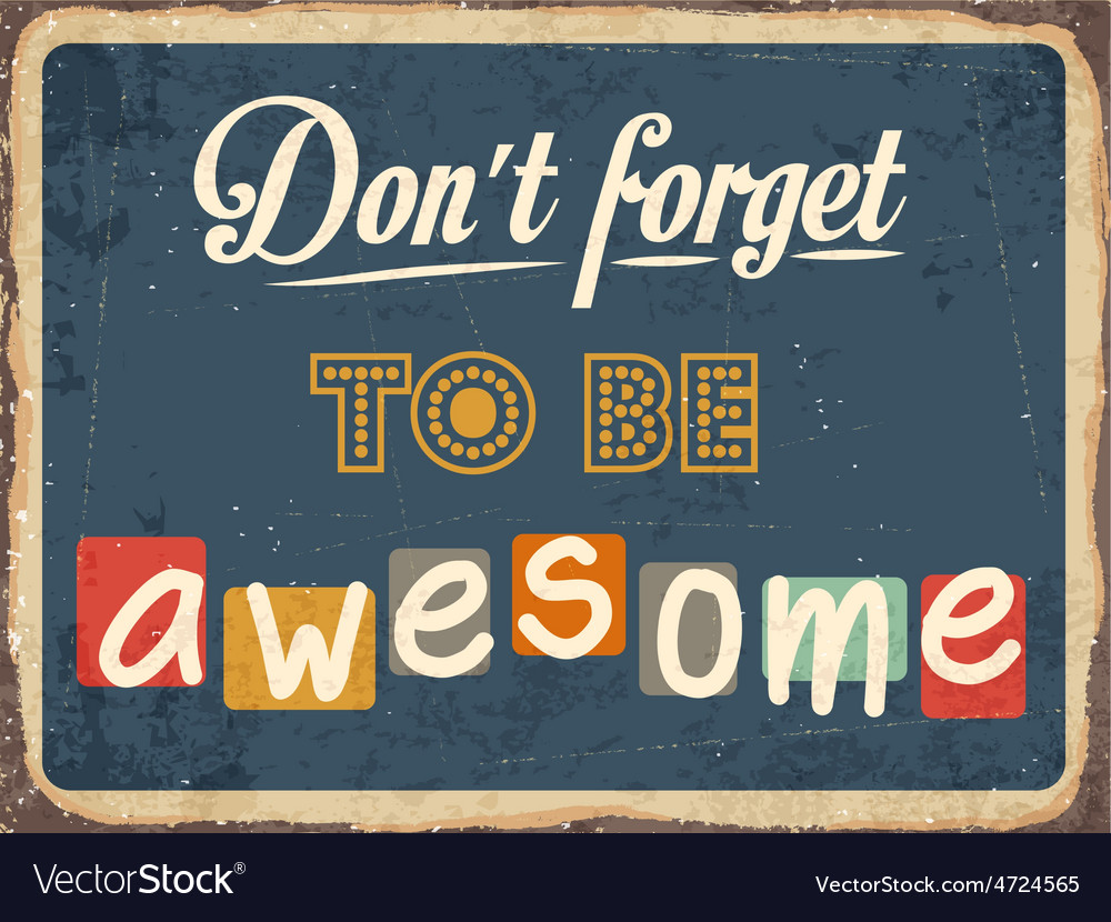 Retro metal sign dont forget to be awesome vector | Price: 1 Credit (USD $1)