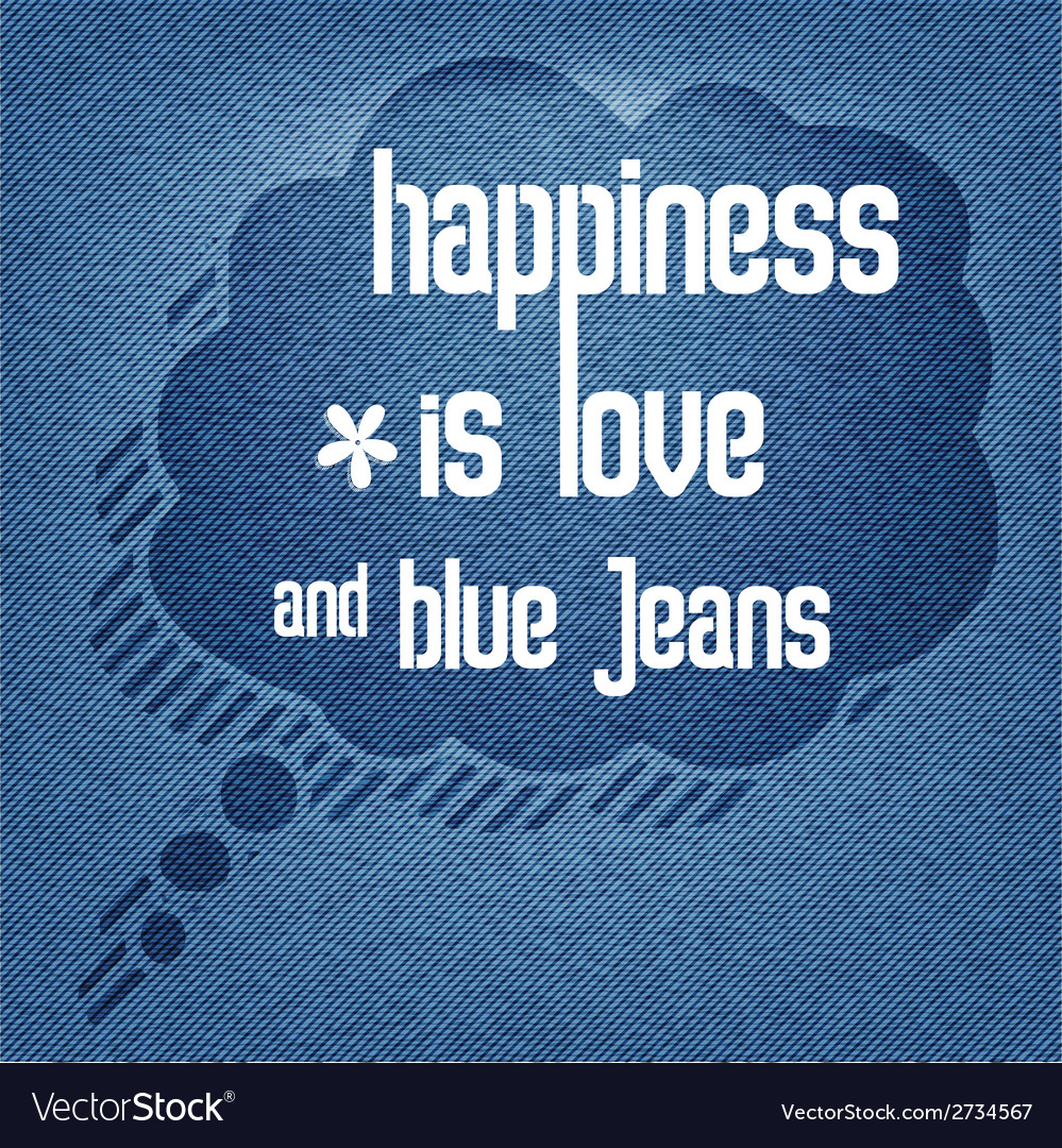 Happiness is love and blue jeans quote typographic vector | Price: 1 Credit (USD $1)