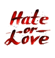 Hate or love red sign calligraphy design vector