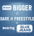 Dream bigger dare to freestyle wearing blue jeans vector