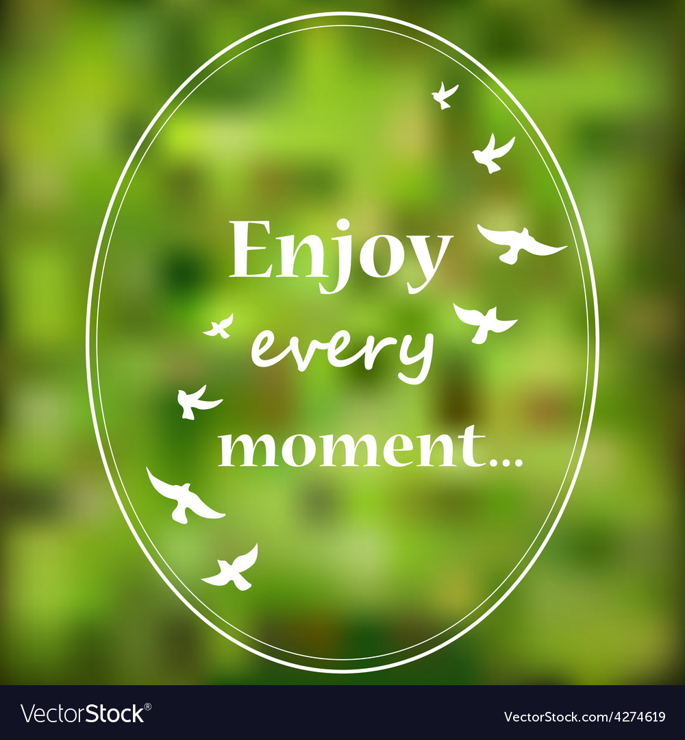 Enjoy every moment phrase on blur background vector | Price: 1 Credit (USD $1)