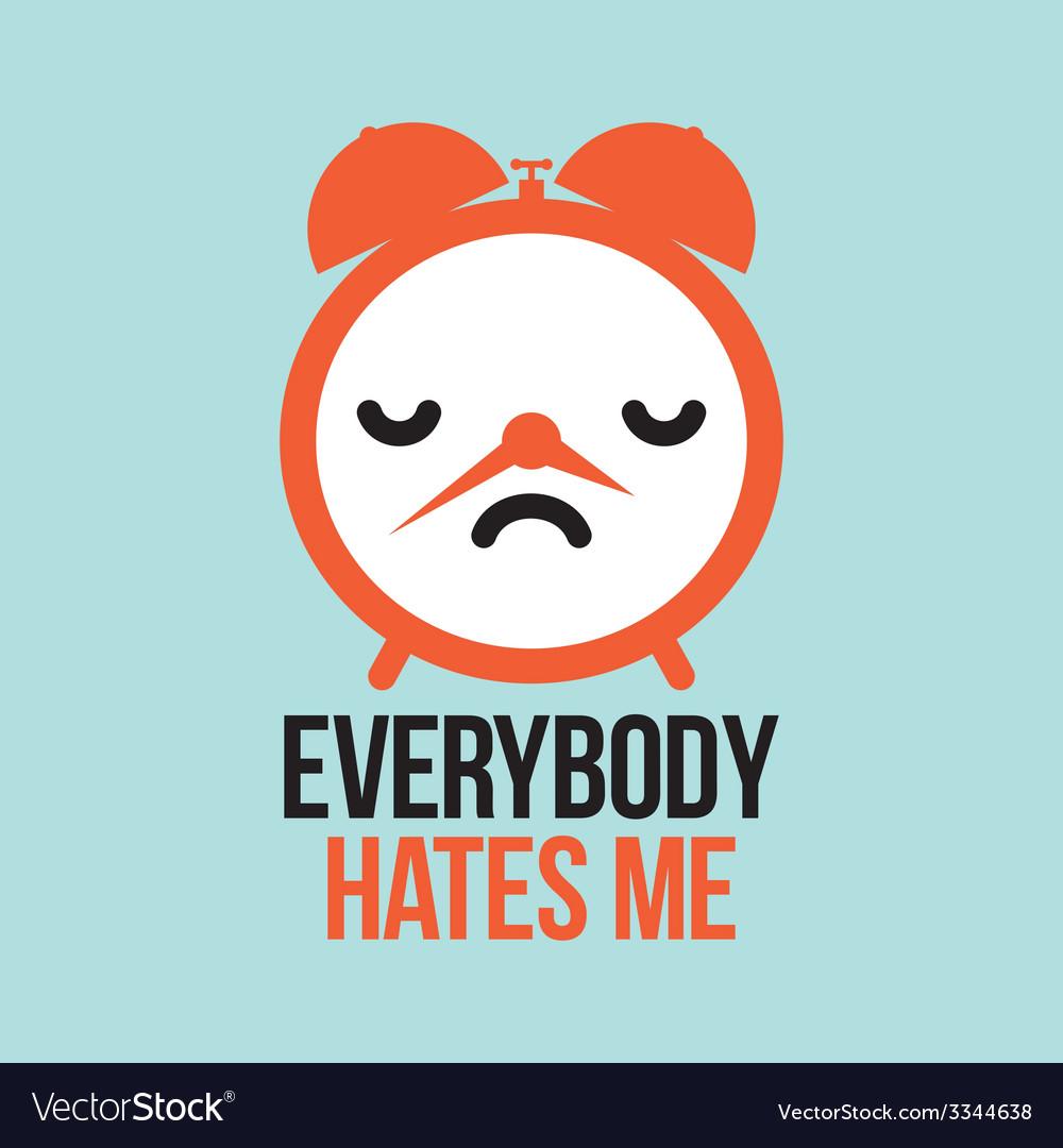 Everybody hates me alarm vector | Price: 1 Credit (USD $1)