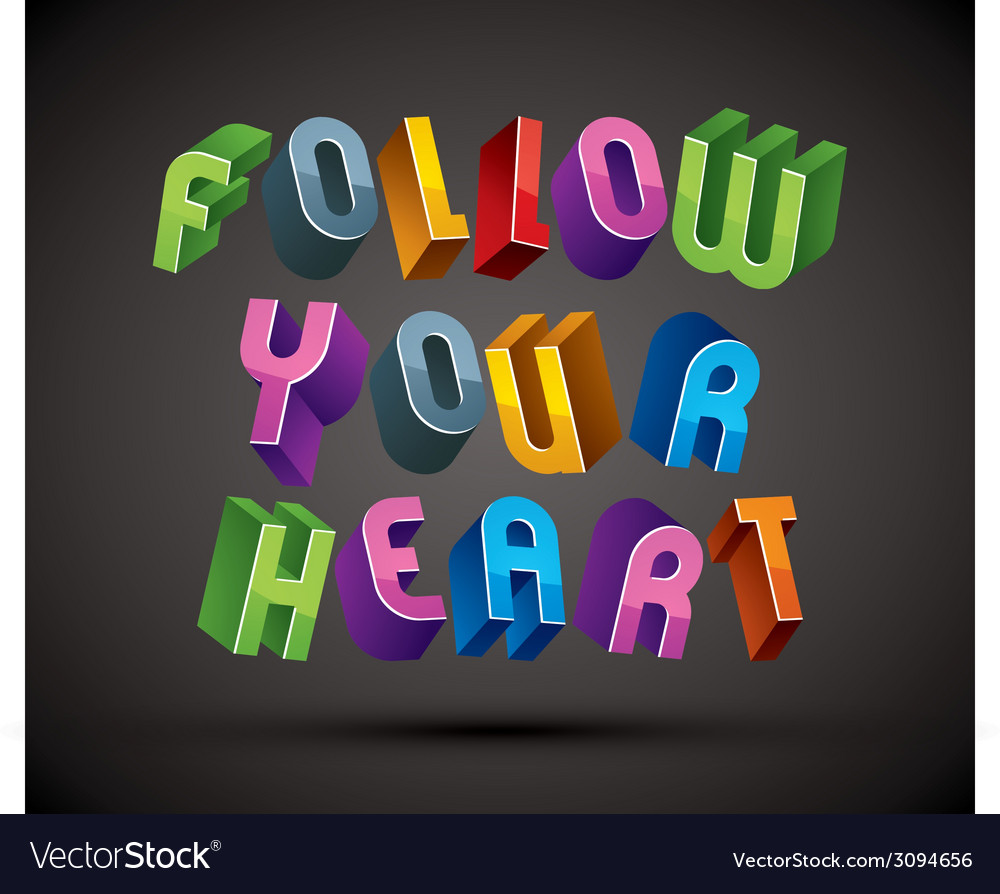 Follow your heart phrase made with 3d retro style vector | Price: 1 Credit (USD $1)