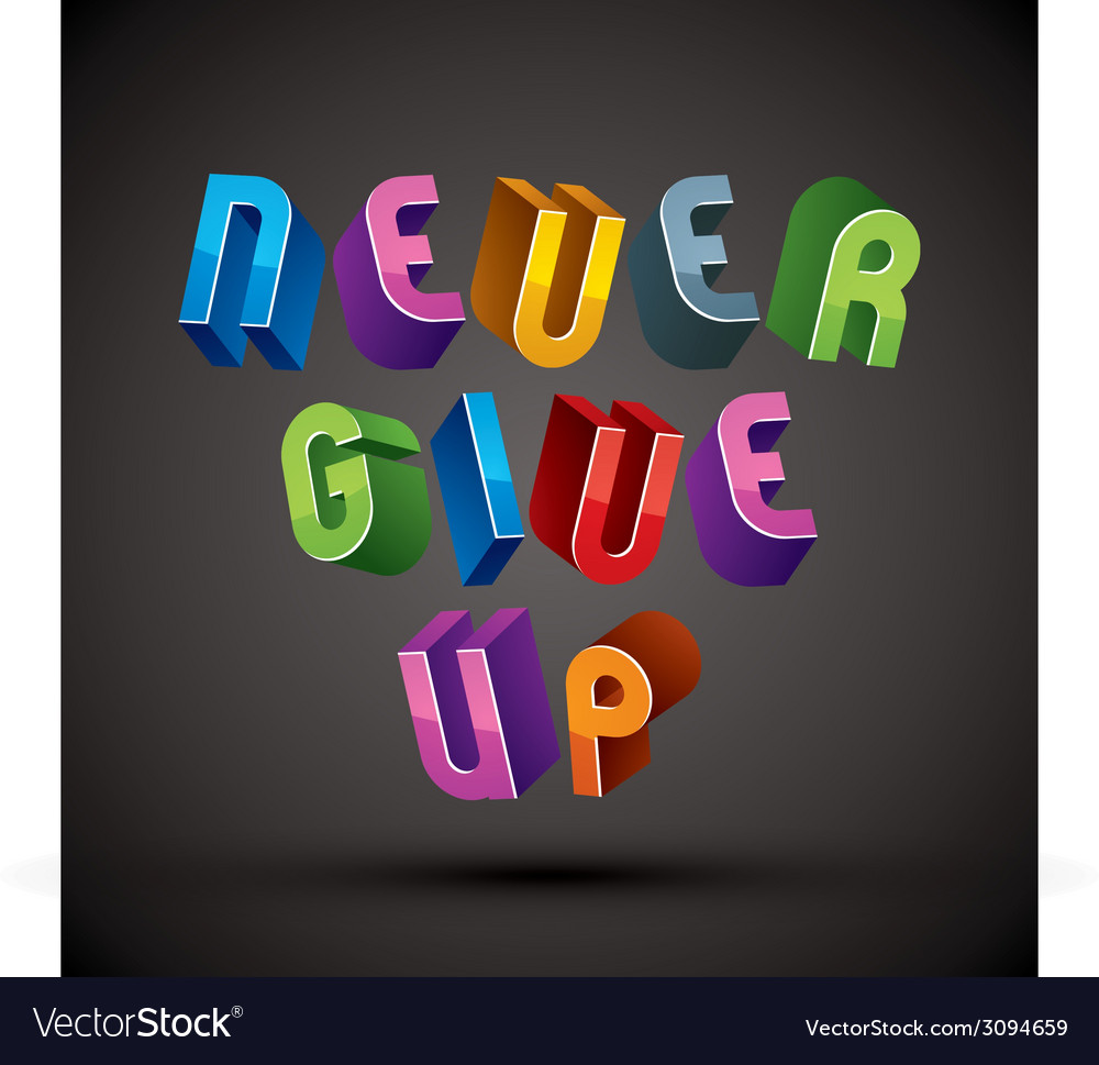 Never give up phrase made with 3d retro style vector | Price: 1 Credit (USD $1)
