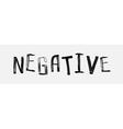 The word negative handwritten grunge brush stroked vector