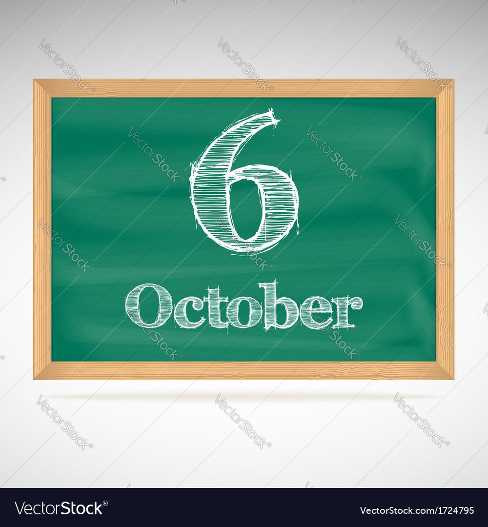 October 6 inscription in chalk on a blackboard vector | Price: 1 Credit (USD $1)