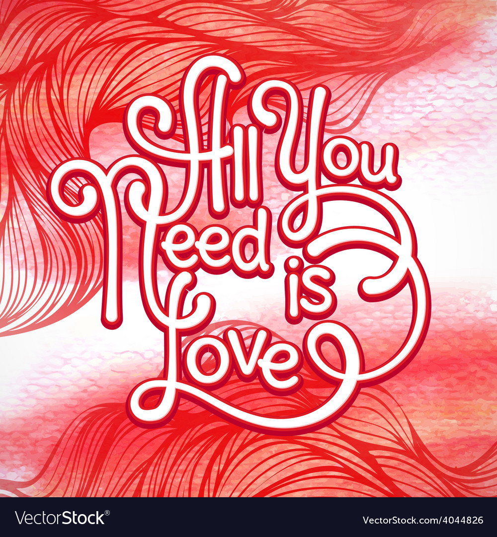 All you need is love handwritten typographic vector | Price: 1 Credit (USD $1)