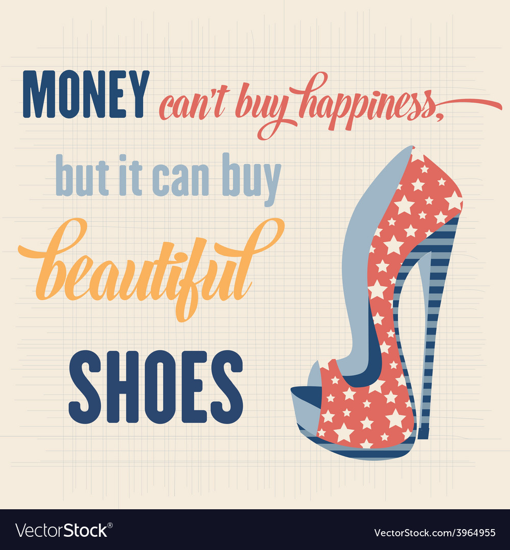 Quote typographic background about shoes vector | Price: 1 Credit (USD $1)