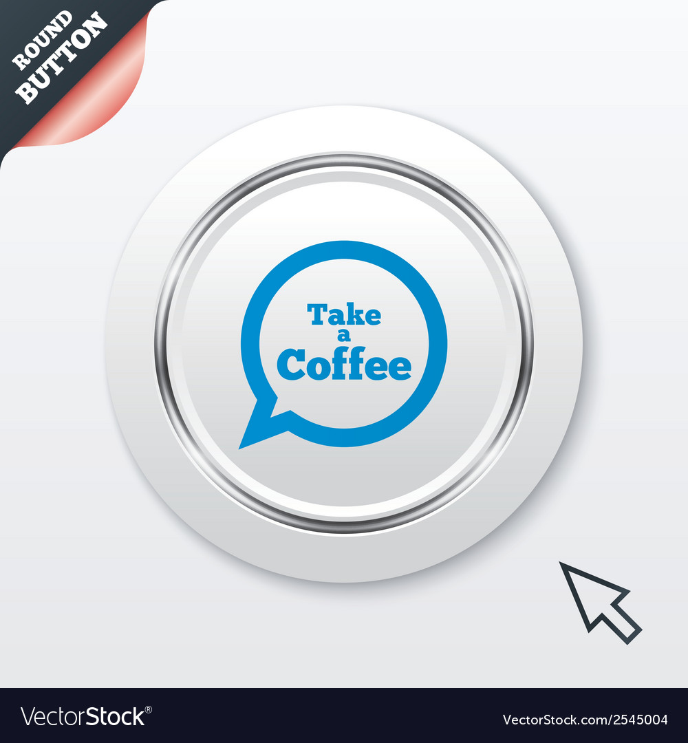 Take a coffee sign icon coffee speech bubble vector | Price: 1 Credit (USD $1)