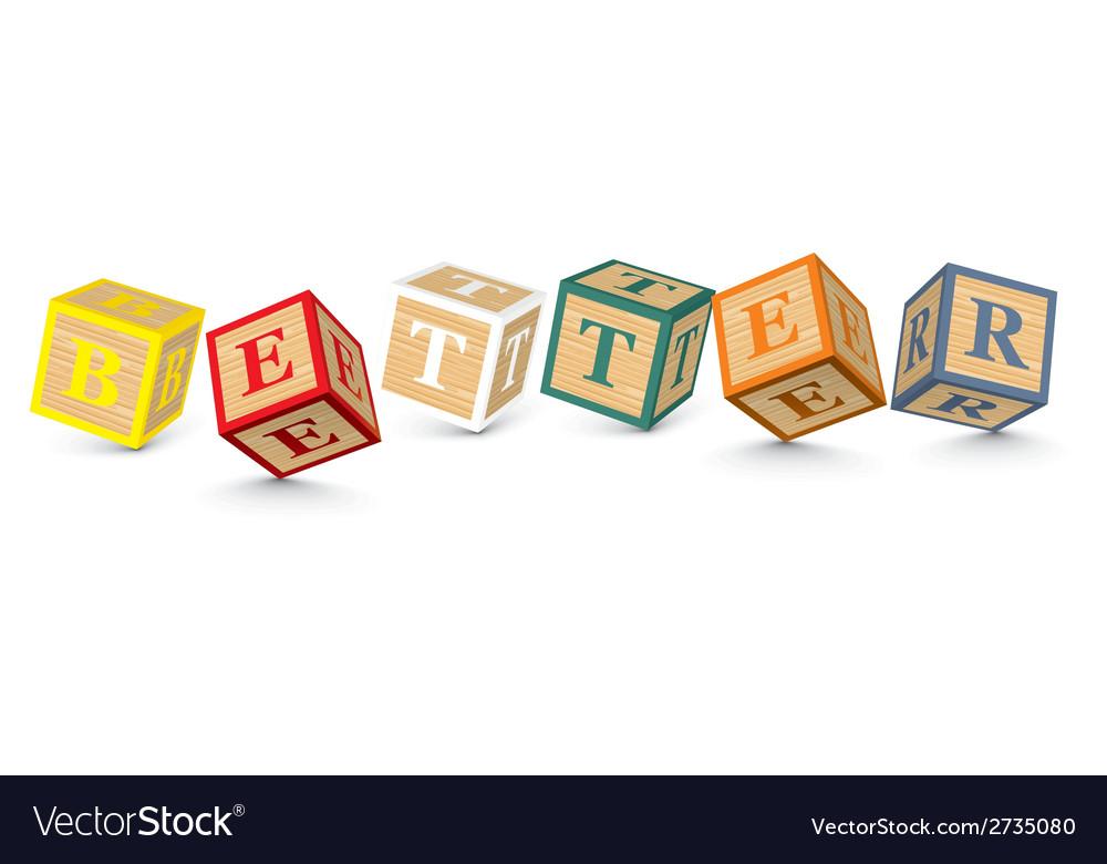 Word better written with alphabet blocks vector | Price: 1 Credit (USD $1)
