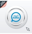 Take a coffee sign icon coffee speech bubble vector