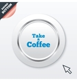 Take a coffee sign icon coffee away symbol vector