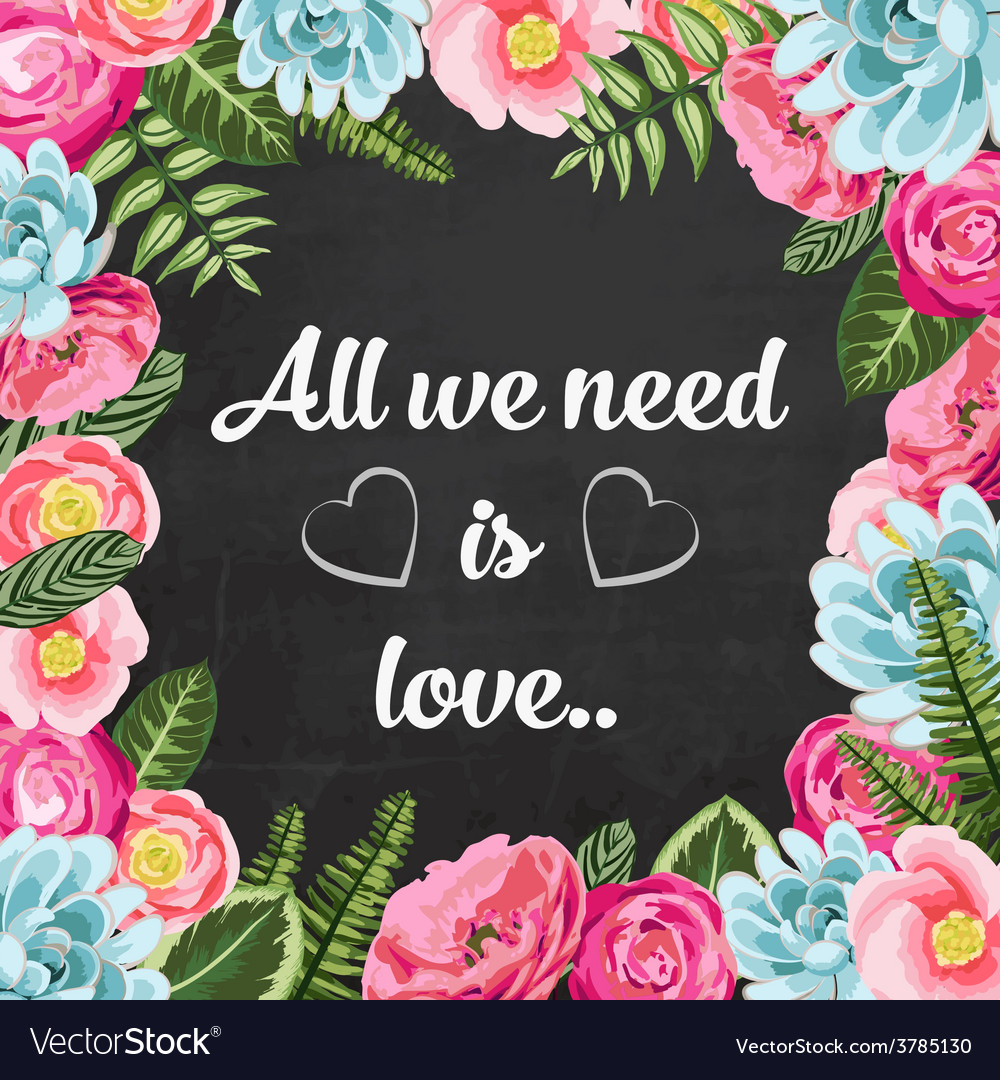 All we need is love pahrse with painted flowers vector | Price: 1 Credit (USD $1)