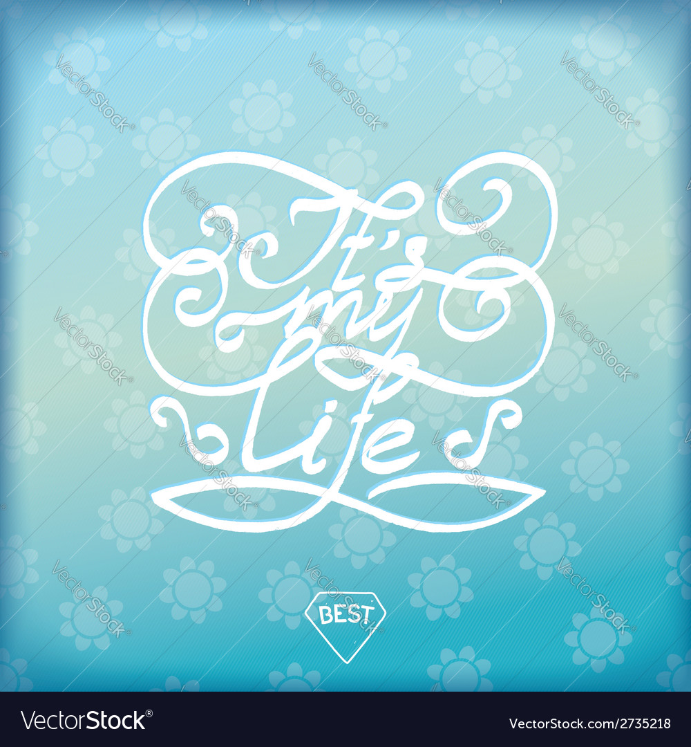 Its my life vector | Price: 1 Credit (USD $1)