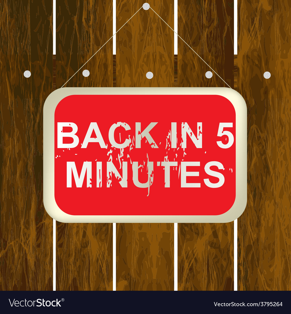 Back in 5 minutes sign hanging on a wooden fence vector | Price: 1 Credit (USD $1)