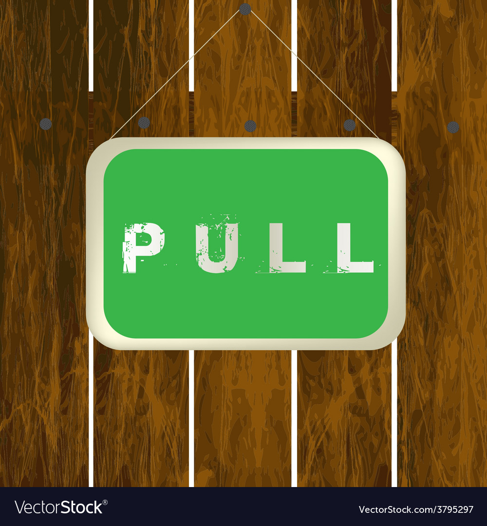 Pull sign hanging on a wooden fence vector | Price: 1 Credit (USD $1)