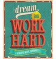Dream big hard work vector