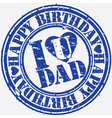 Happy birthday i love dad grunge stamp vector