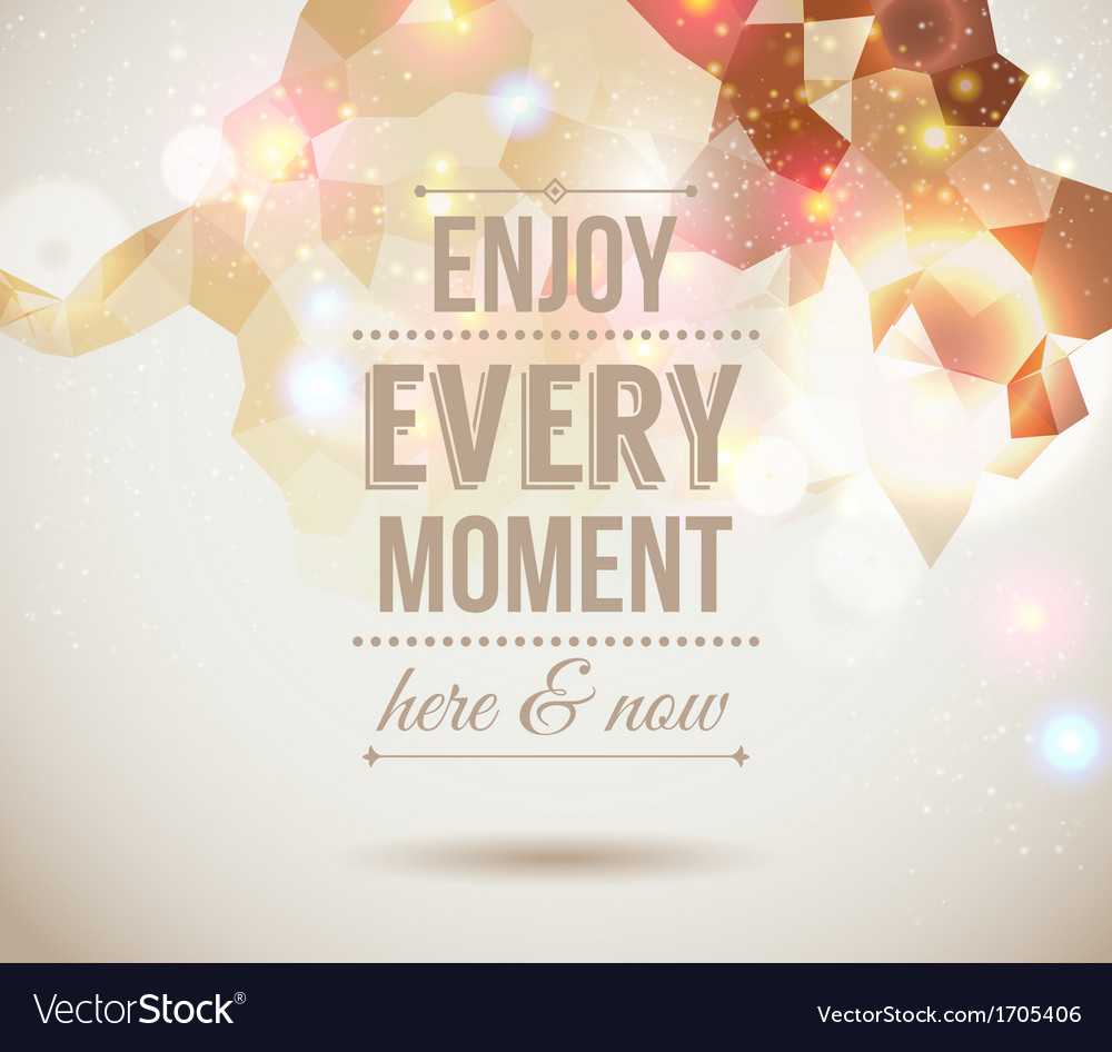 Enjoy every moment here and now motivating light vector | Price: 1 Credit (USD $1)