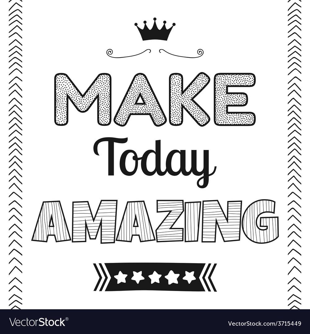 Make today amazing quote phrase vector | Price: 1 Credit (USD $1)