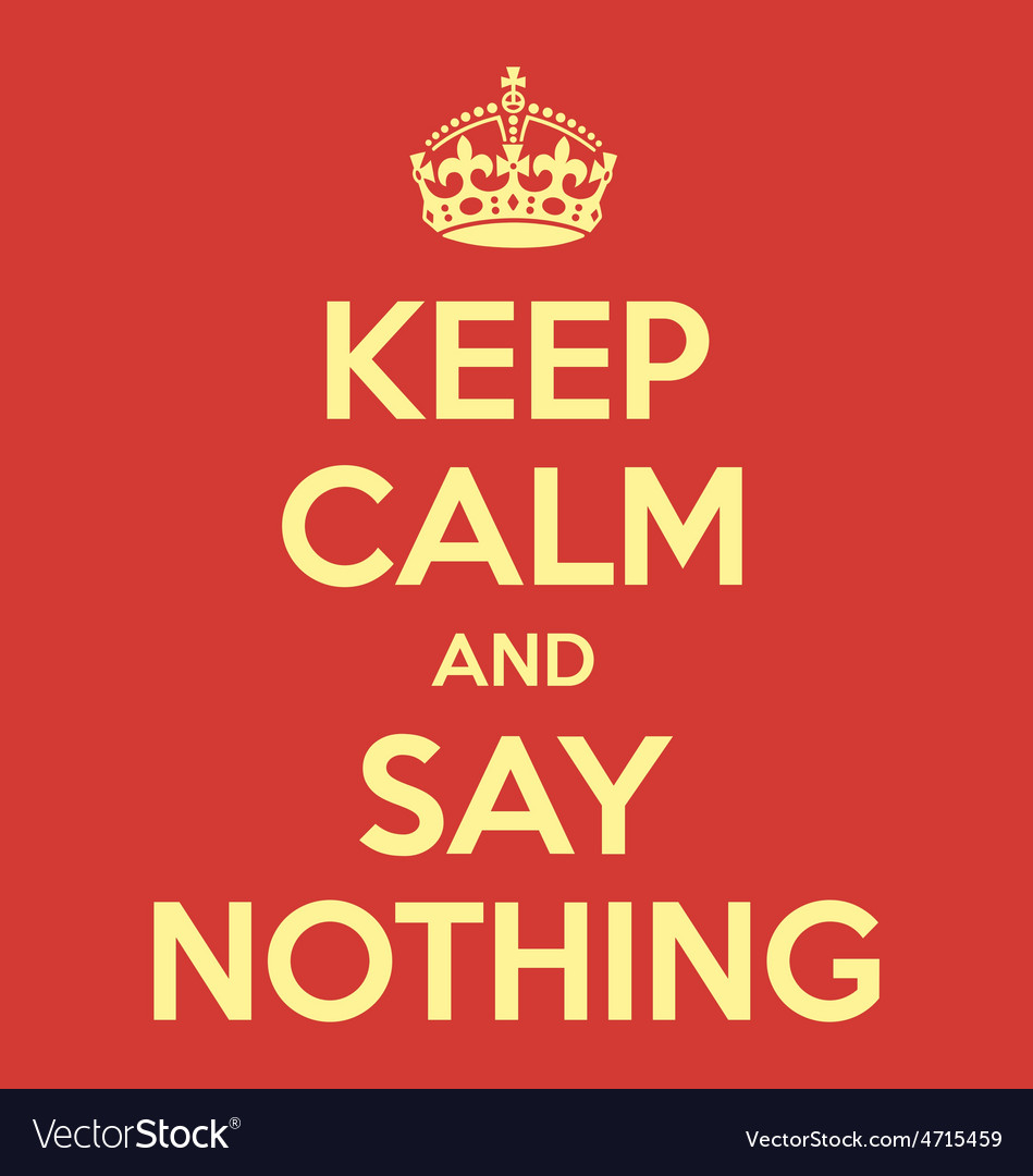 Keep calm and say nothing poster quote vector | Price: 1 Credit (USD $1)