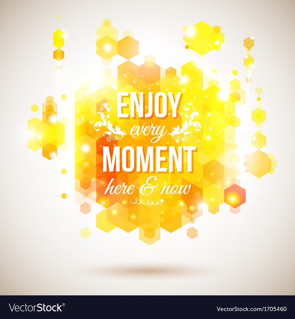 Enjoy every moment here and now motivating bright vector | Price: 1 Credit (USD $1)