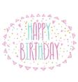 Happy birthday cute cartoon text with confetti vector