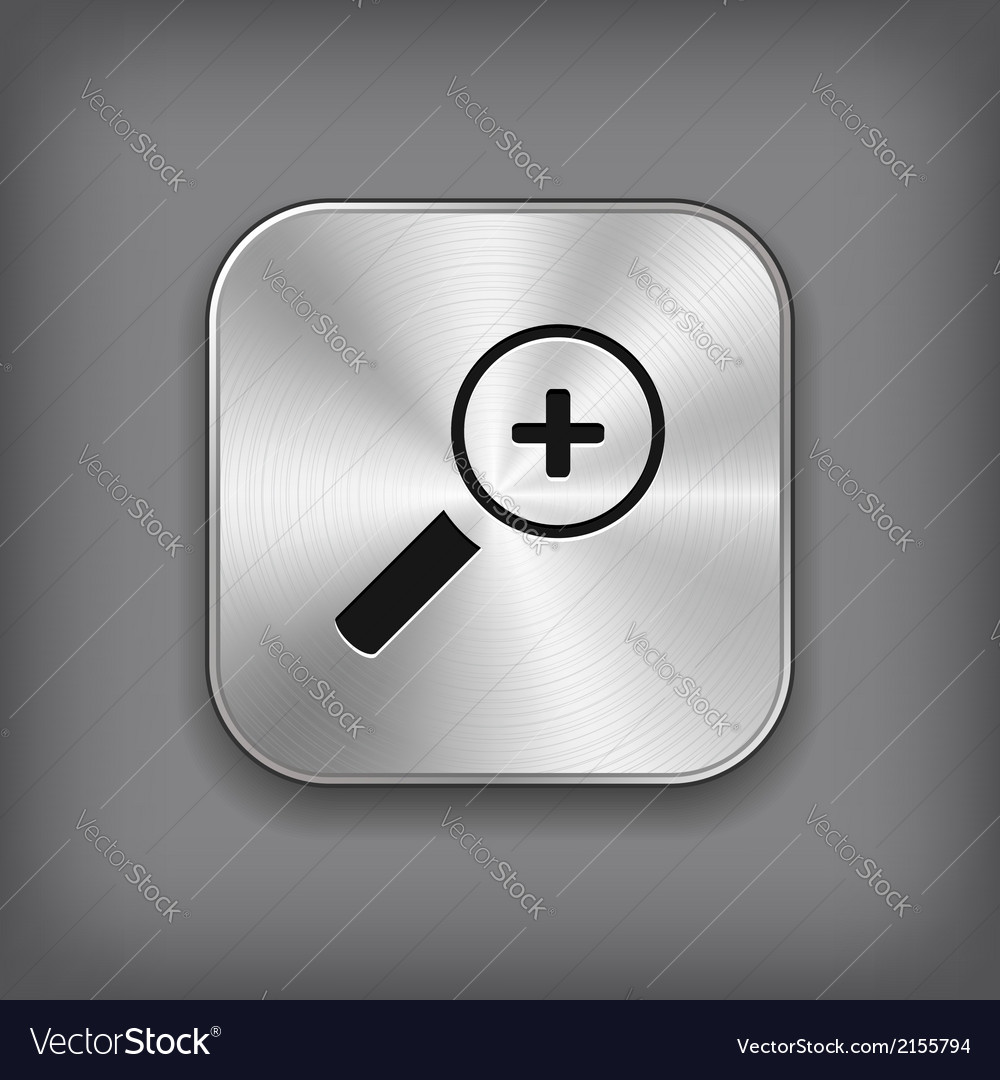 Magnifier icon with plus sign - metal app button vector | Price: 1 Credit (USD $1)
