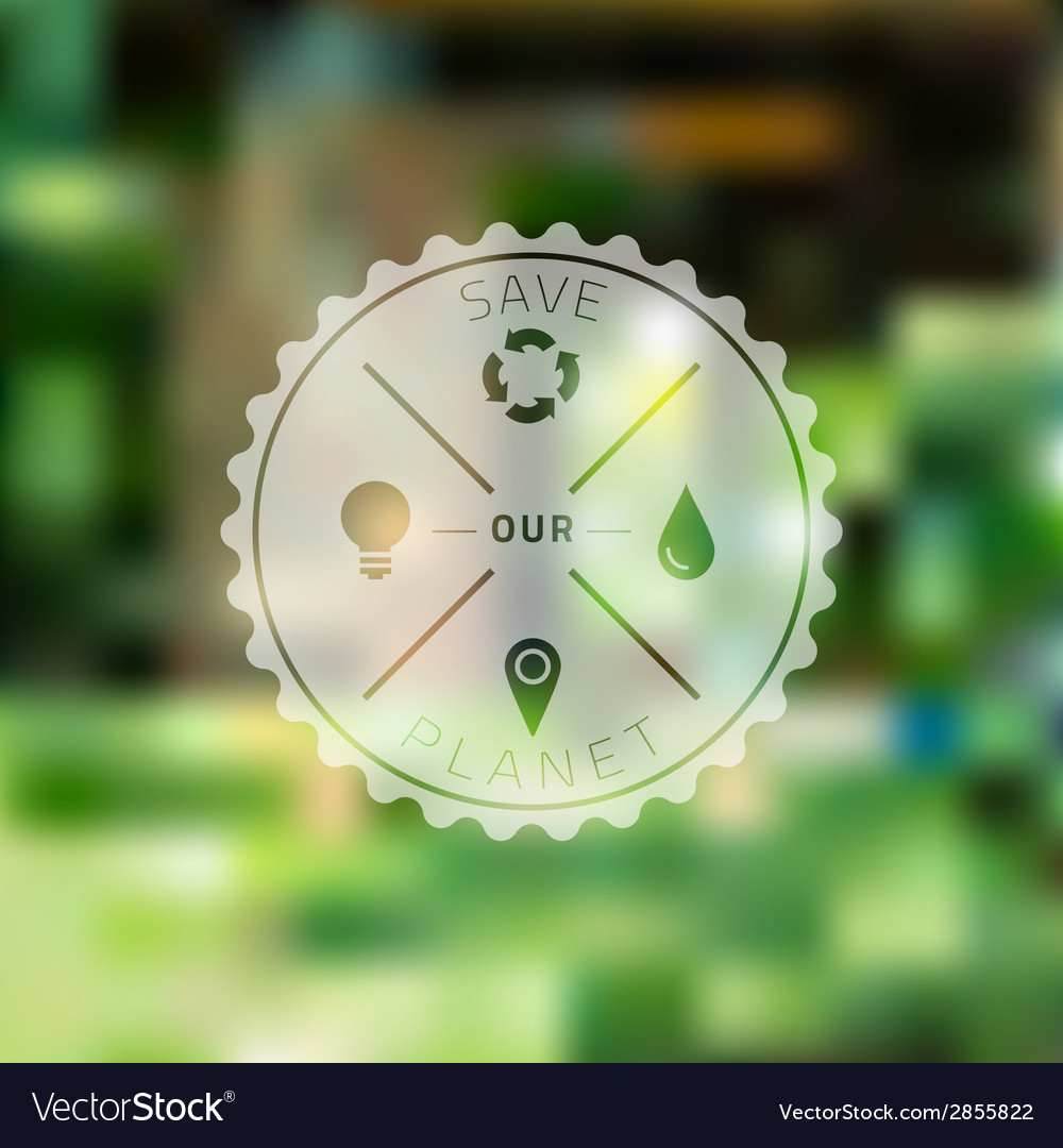 Save planet badge with blured ecology background vector | Price: 1 Credit (USD $1)